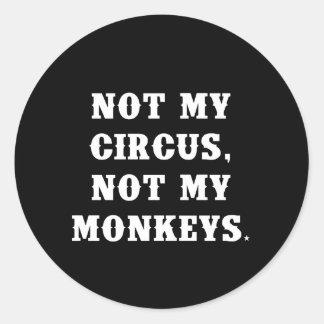 Inte min cirkus, inte min apor runt klistermärke