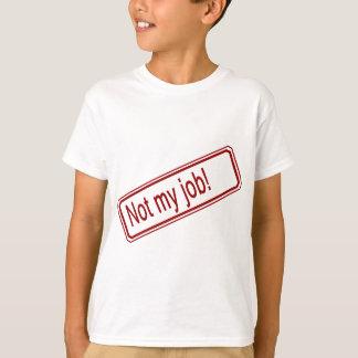 Inte mitt jobb t-shirt