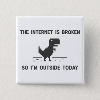 Internet är bruten så mig förmiddagen utanför i standard kanpp fyrkantig 5.1 cm