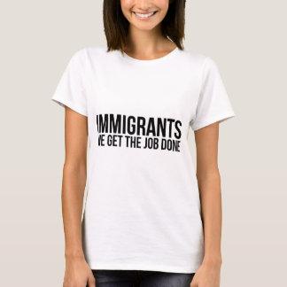 Invandrare som vi får jobbet gjort, motstår Anti Tee Shirts