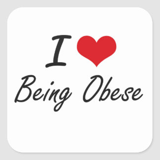 Jag älskar att vara den Obese konstnärliga Fyrkantigt Klistermärke