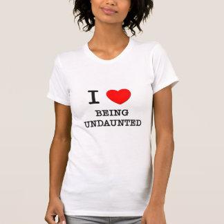 Jag älskar att vara oförskräckt t-shirts