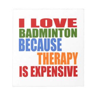 Jag älskar Badminton, därför att terapi är dyr Anteckningsblock