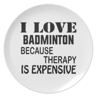 Jag älskar Badminton, därför att terapi är dyr Tallrik