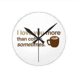 Jag älskar dig mer än kaffe, ibland medium rund klocka