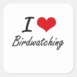 Jag älskar fågelskådning fyrkantigt klistermärke