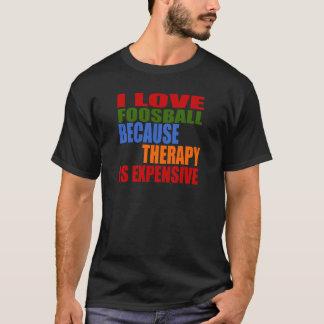 Jag älskar Foosball, därför att terapi är dyr Tshirts