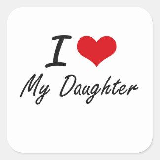 Jag älskar min dotter fyrkantigt klistermärke