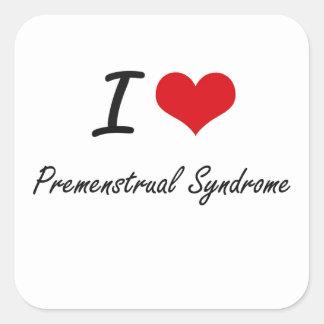 Jag älskar Premenstrual syndrom Fyrkantigt Klistermärke