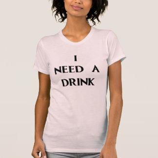 JAG BEHÖVER EN DRINK TEE SHIRT