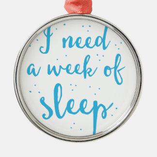 jag behöver en vecka av sömn julgransprydnad metall