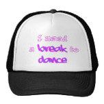 Jag behöver ett avbrott att dansa hatten trucker kepsar