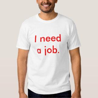 Jag behöver ett jobb t-shirts