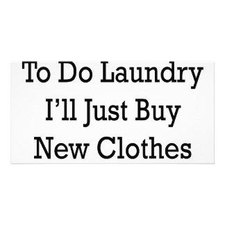 Jag behöver inte att göra tvätten som jag ska prec hälsningskort med foto