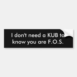 Jag behöver inte en KUB att veta att du är F.O.S. Bildekal