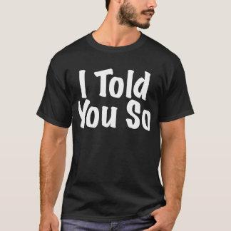 Jag berättade dig så t shirts