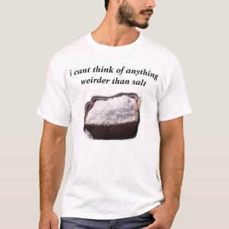 jag cant tänka av något som weirder än är salt t shirts