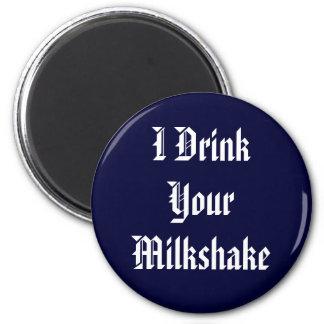 Jag dricker din Milkshake Magnet Rund 5.7 Cm