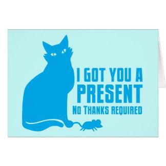 JAG FICK DIG EN NÄRVARANDE katt INGET TACK KRÄVD Hälsningskort