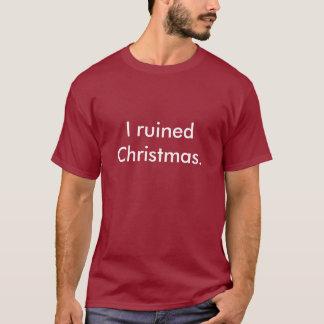 Jag fördärvade jul. T-tröja T Shirt