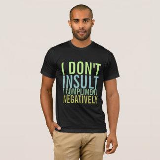 Jag förolämpar inte mig ge en komplimang negativt t-shirts