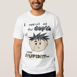 Jag förundra sig på djupet av din stupidity tshirts