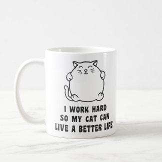 Jag fungerar hårt, så min katt kan bo ett bättre vit mugg