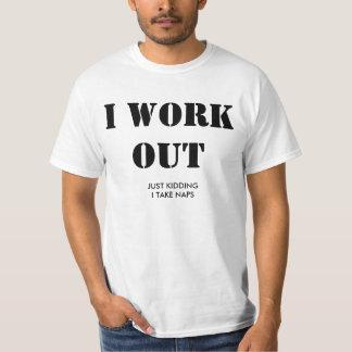 Jag fungerar ut. Precis lura, tar jag naps. T Shirts