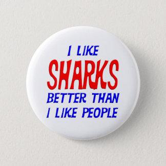 Jag gillar bättre hajar, än jag gillar folk knäppa standard knapp rund 5.7 cm