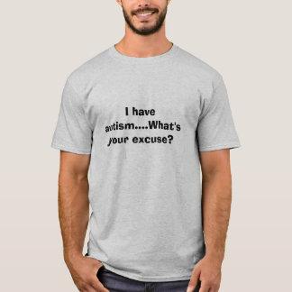Jag har autism….,Är vad din ursäkt? Tshirts