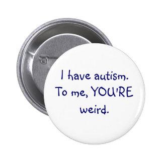 Jag har autism till mig DIG är kuslig knäppas Knappar Med Nål