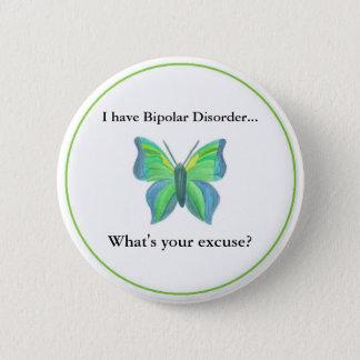 Jag har bipolär oordning… vad är din ursäkt? standard knapp rund 5.7 cm