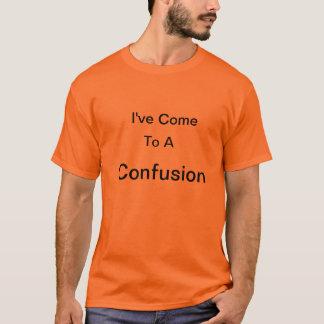 Jag har kom till en förvirring t shirt