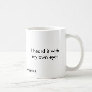 Jag hörde det med min egna ögon, mig sågar det med kaffemugg