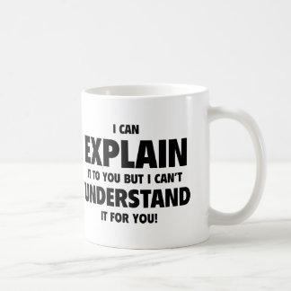 Jag kan förklara det till dig, men jag kan inte kaffemugg