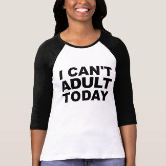 Jag kan inte den vuxna TodayT-tröja Tshirts