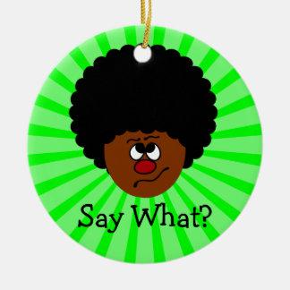Jag kan inte ha hört dig höger; behaga repetition rund julgransprydnad i keramik