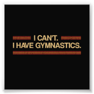 Jag kan inte mig ha gymnastik fototryck