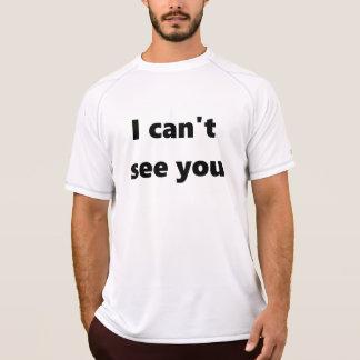 Jag kan inte se dig utslagsplatsen för tee shirt