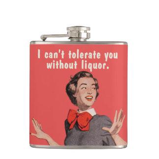 Jag kan inte tolerera dig utan liquor.