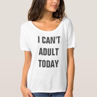 Jag kan inte vuxet i dag tee shirts