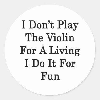 Jag leker inte fiolen för ett uppehälle som jag rund klistermärke
