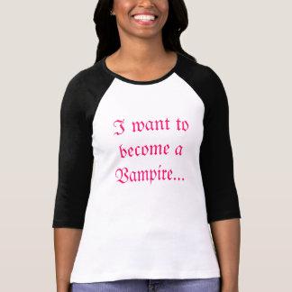 Jag önskar att bli en vampyr… tee shirts