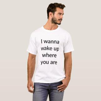 Jag önskar att vakna upp var du är T-tröja Tröjor