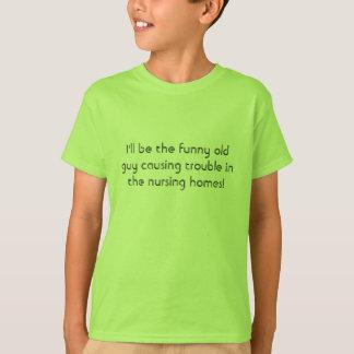 Jag ska är den roliga gammala grabben som att t-shirts