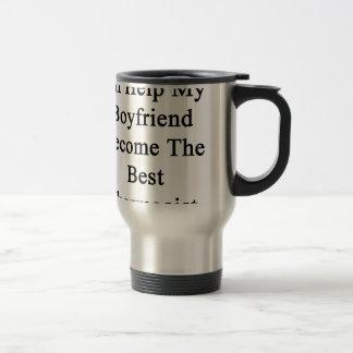 Jag ska hjälp som min pojkvän blir den bäst resemugg