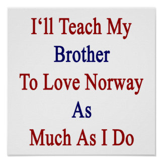 Jag ska undervisar min broder att älska norge så m