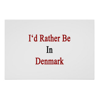 Jag skulle är ganska i Danmark Poster