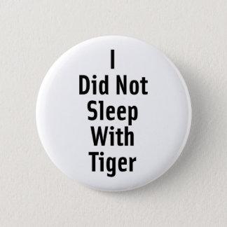 Jag sovade inte med tigern standard knapp rund 5.7 cm