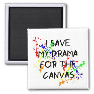 Jag sparar mitt drama för kanfasen magnet